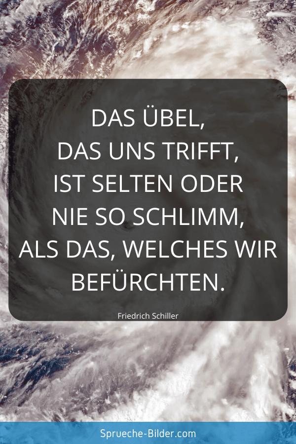 Positive Sprüche - Das Übel, das uns trifft, ist selten oder nie so schlimm, als das, welches wir befürchten. Friedrich Schiller