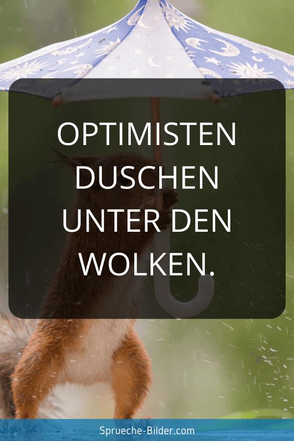 Positive Sprüche - Optimisten duschen unter den Wolken.