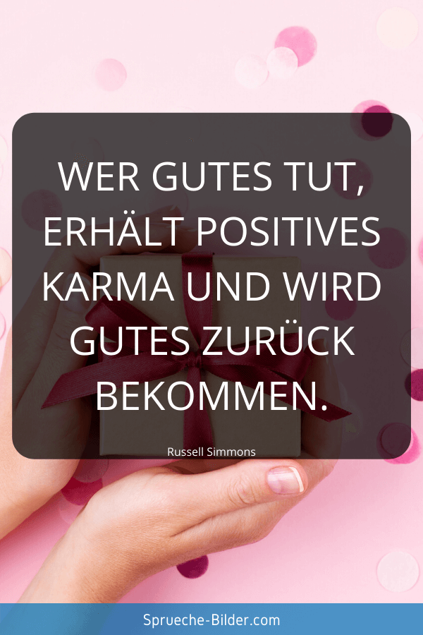 Positive Sprüche - Wer Gutes tut, erhält positives Karma und wird Gutes zurück bekommen. Russel Simmons