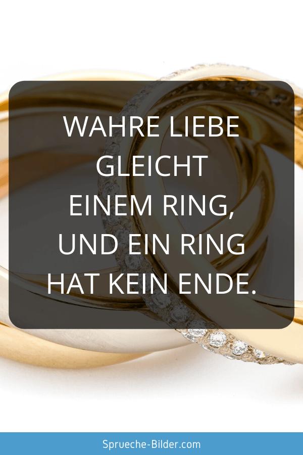 Süße Sprüche - Wahre Liebe gleicht einem Ring, und ein Ring hat kein Ende.