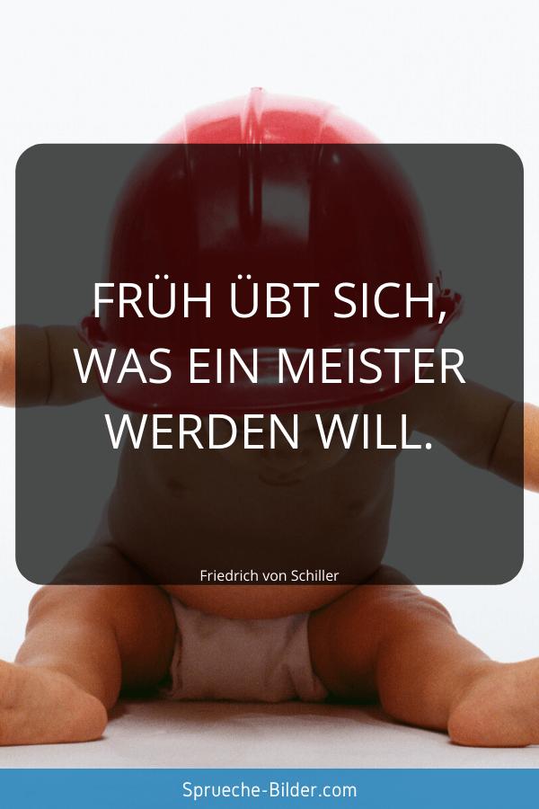 Schöne Sprüche - Früh übt sich, was ein Meister werden will. Friedrich von Schiller