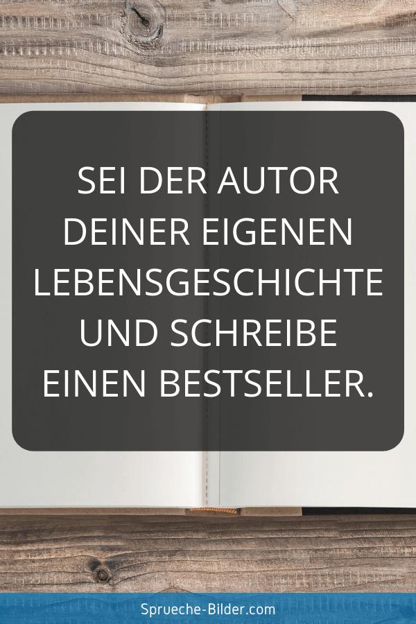Schöne Sprüche - Sei der Autor deiner eigenen Lebensgeschichte und schreibe einen Bestseller.