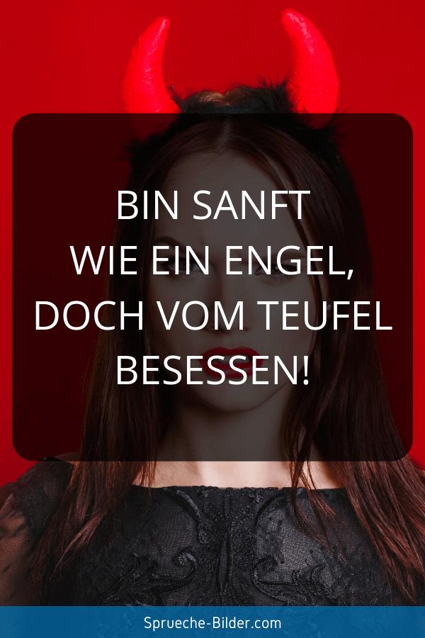Status Sprüche - Bin sanft wie ein Engel, doch vom Teufel besessen!