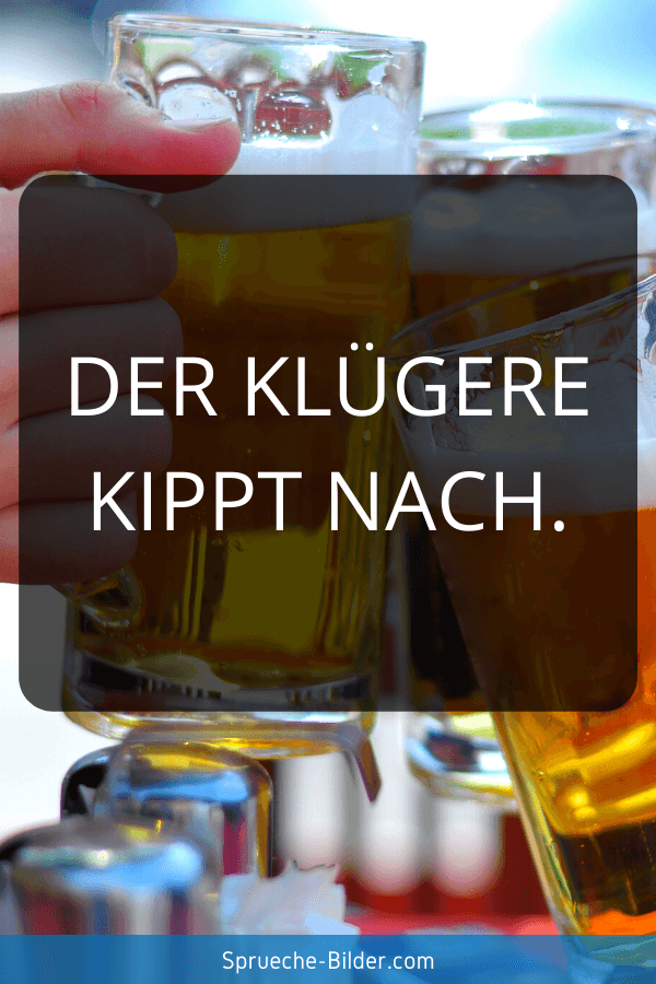 Status Sprüche - Der Klügere kippt nach.