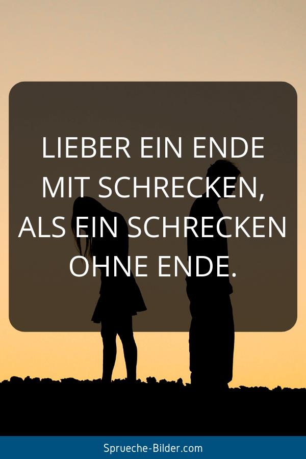 Status Sprüche - Lieber ein Ende mit Schrecken, als ein Schrecken ohne Ende.