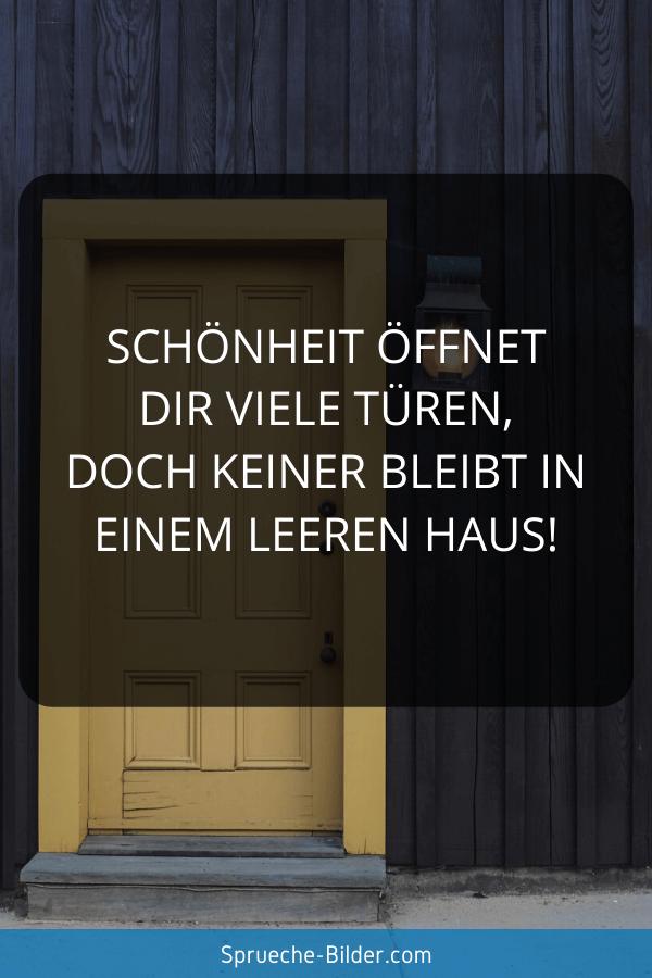 Status Sprüche - Schönheit öffnet dir viele Türen, doch keiner bleibt in einem leeren Haus!