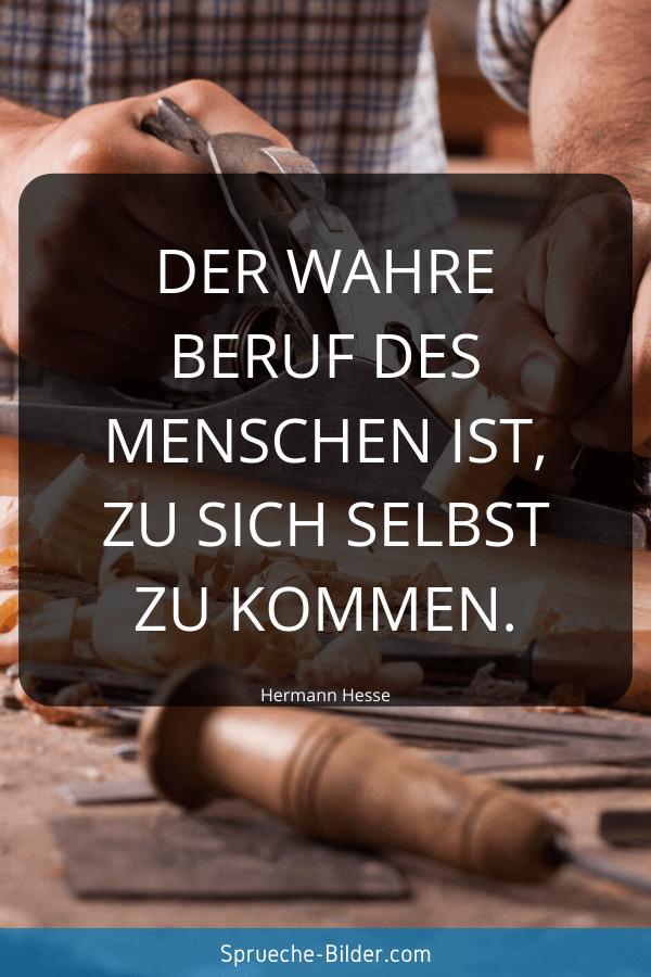 Tiefgründige Sprüche - Der wahre Beruf des Menschen ist, zu sich selbst zu kommen. Hermann Hesse