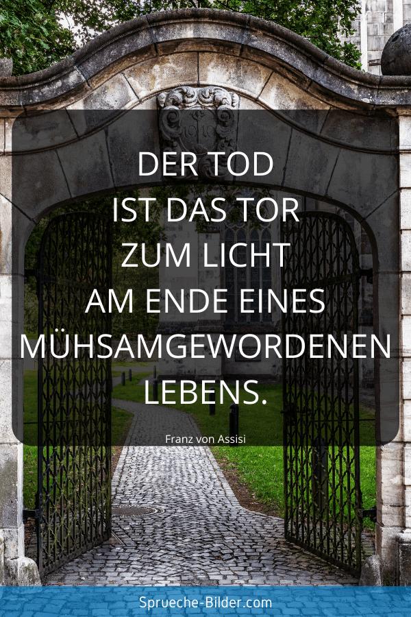 Trauersprüche - Der Tod ist das Tor zum Licht am Ende eines mühsamgewordenen Lebens. Franz von Assisi