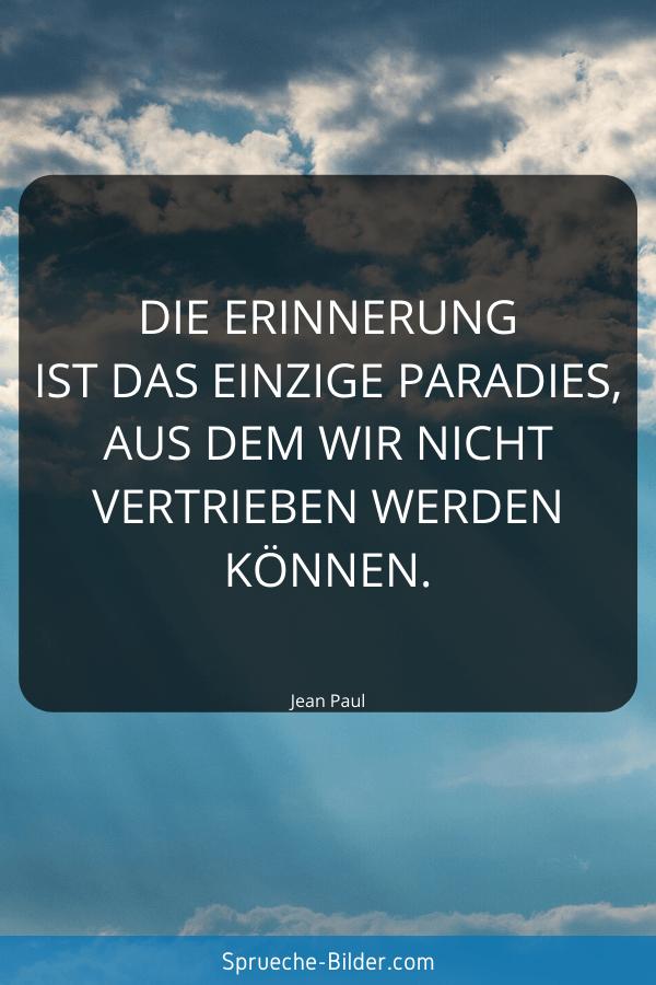 Trauersprüche - Die Erinnerung ist das einzige Paradies, aus dem wir nicht vertrieben werden können. Jean Paul