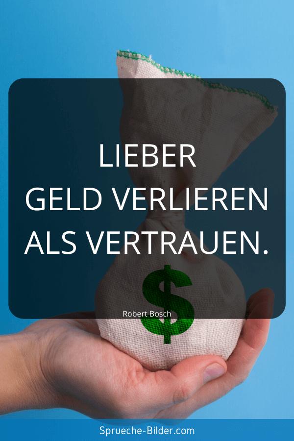 Vertrauen Sprüche - Lieber Geld verlieren als Vertrauen. Robert Bosch