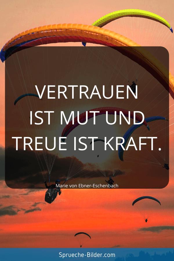 Vertrauen Sprüche - Vertrauen ist Mut und Treue ist Kraft. Marie von Ebner-Eschenbach
