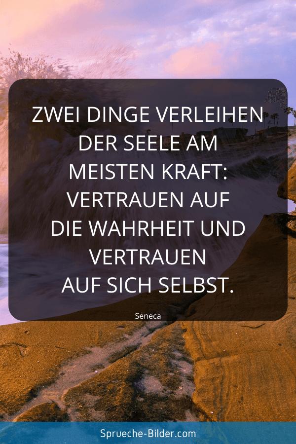Vertrauen Sprüche - Zwei Dinge verleihen der Seele am meisten Kraft Vertrauen auf die Wahrheit und Vertrauen auf sich selbst. Seneca