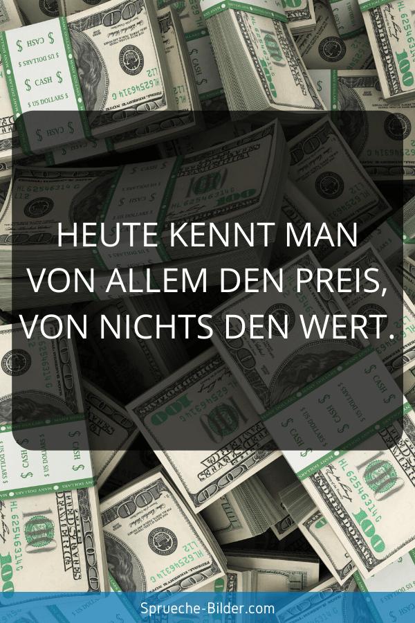 Weise Sprüche - Heute kennt man von allem den Preis, von nichts den Wert.