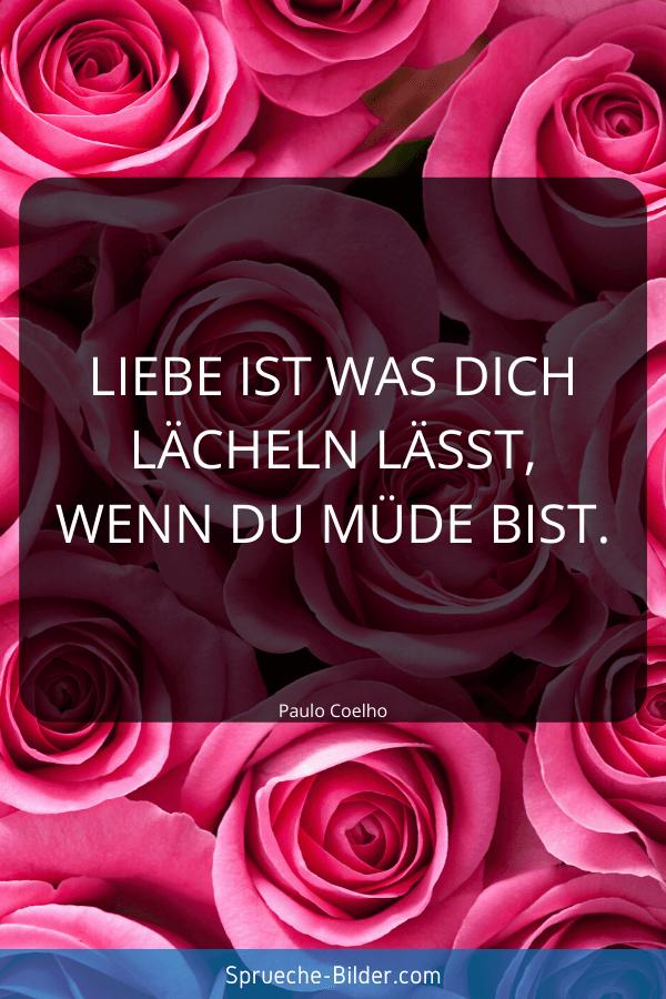Weise Sprüche - Liebe ist was dich lächeln lässt, wenn du müde bist. Paulo Coelho