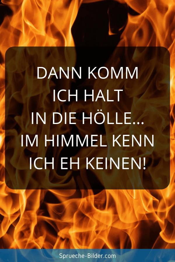 WhatsApp Sprüche - Dann komm ich halt in die Hölle… im Himmel kenn ich eh keinen!