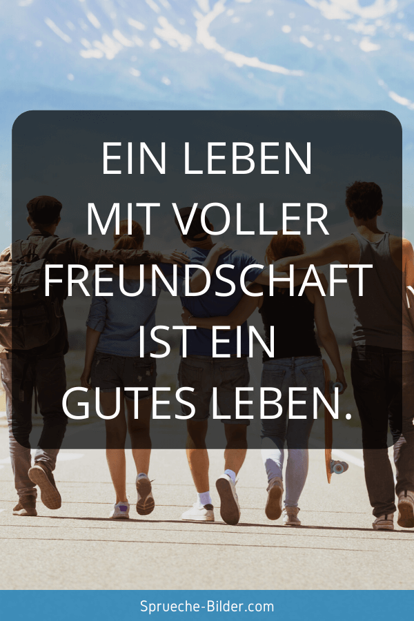 WhatsApp Sprüche - Ein Leben mit voller Freundschaft ist ein gutes Leben.