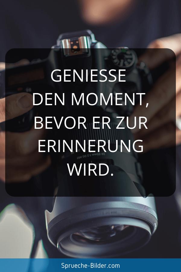 WhatsApp Sprüche - Genieße den Moment, bevor er zur Erinnerung wird.