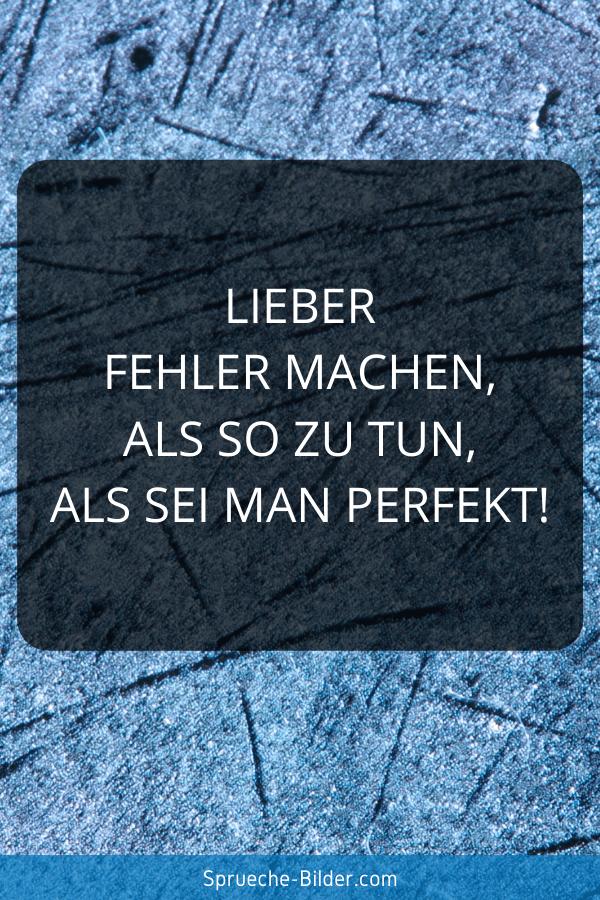WhatsApp Sprüche - Lieber Fehler machen, als so zu tun, als sei man perfekt!