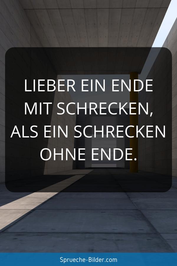 WhatsApp Sprüche - Lieber ein Ende mit Schrecken, als ein Schrecken ohne Ende.