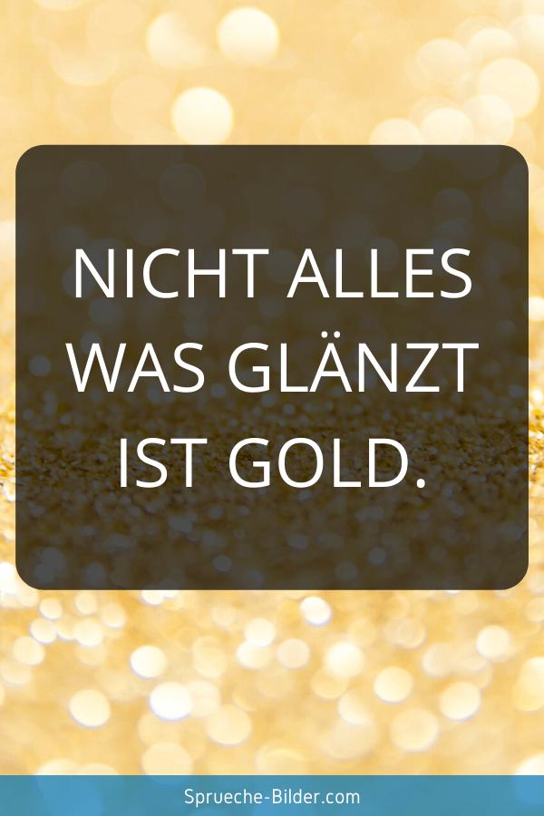 WhatsApp Sprüche - Nicht alles was glänzt ist Gold.