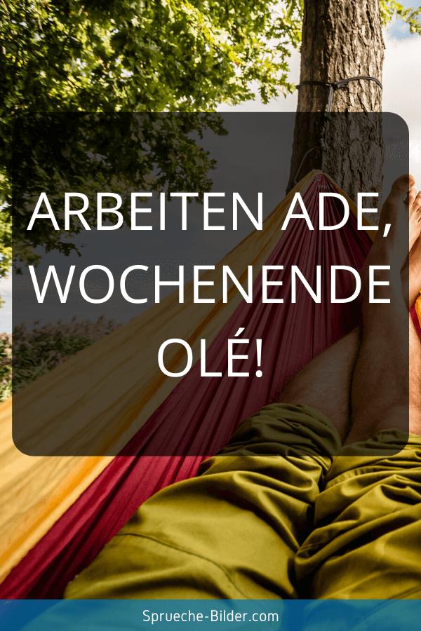 Wochenend Sprüche - Arbeiten Ade, Wochenende Olé!