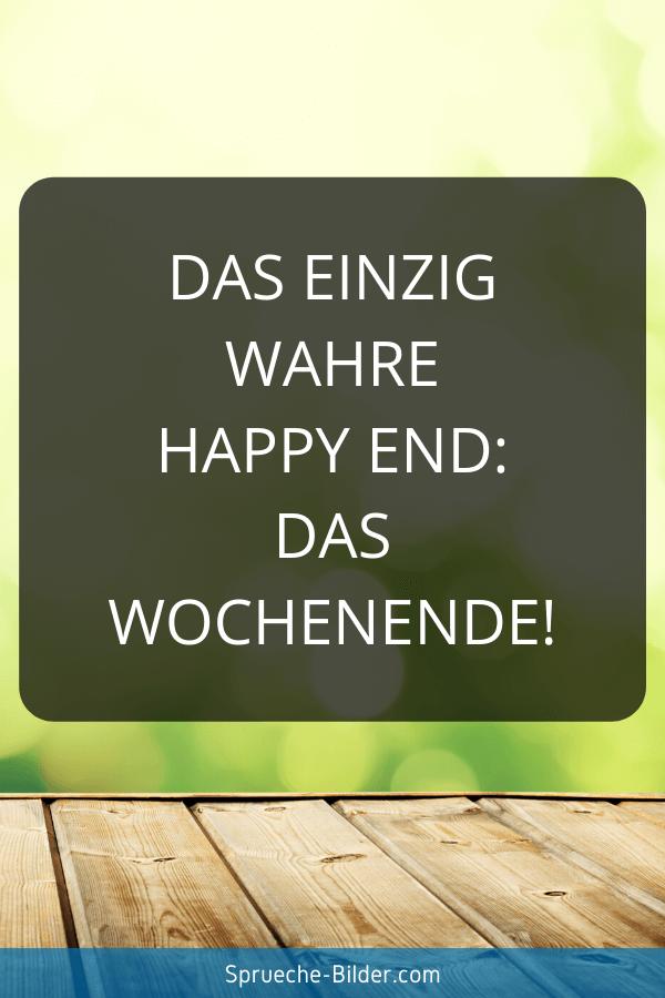 Wochenend Sprüche - Das einzig wahre Happy End das Wochenende!