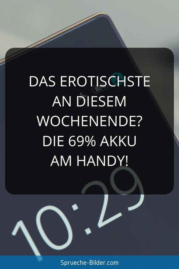 Wochenend Sprüche - Das erotischste an diesem Wochenende Die 69% Akku am Handy!