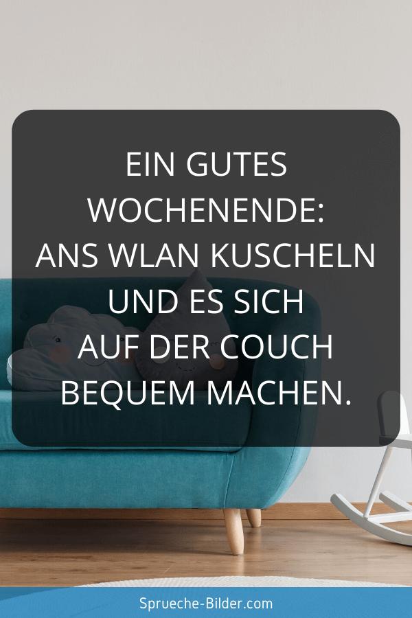 Wochenend Sprüche - Ein gutes Wochenende: Ans WLAN kuscheln und es sich auf der Couch bequem machen.