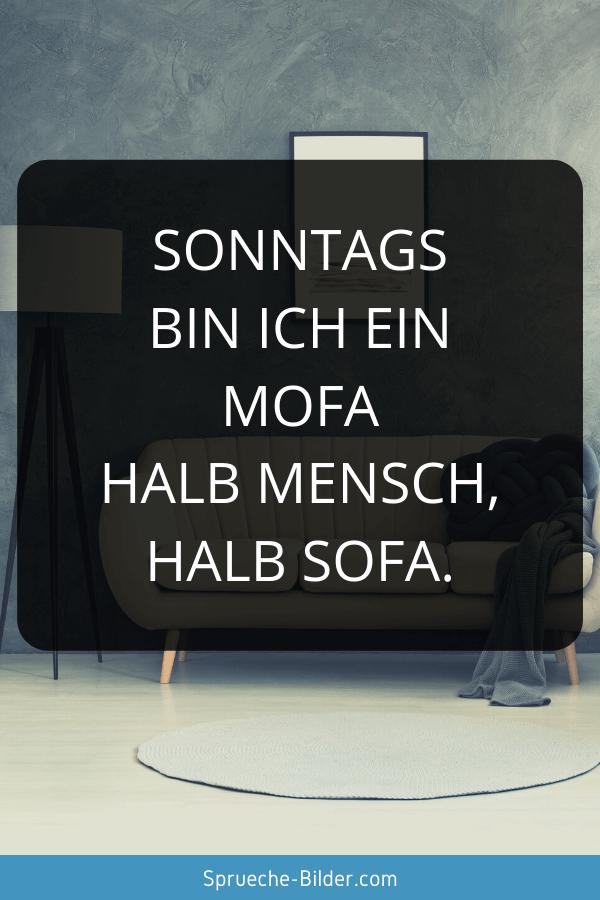 Wochenend Sprüche - Sonntags bin ich ein Mofa halb Mensch, halb Sofa.
