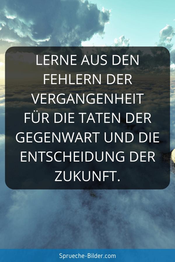 Zukunft Sprüche - Lerne aus den Fehlern der Vergangenheit für die Taten der Gegenwart und die Entscheidung der Zukunft.