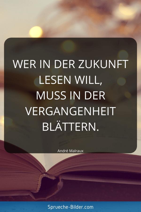 Zukunft Sprüche - Wer in der Zukunft lesenwill, muss in der Vergangenheit blättern. André Malraux